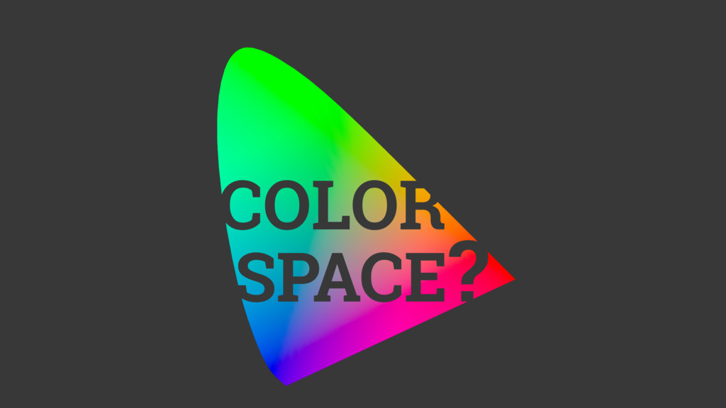COLOR SPACE?