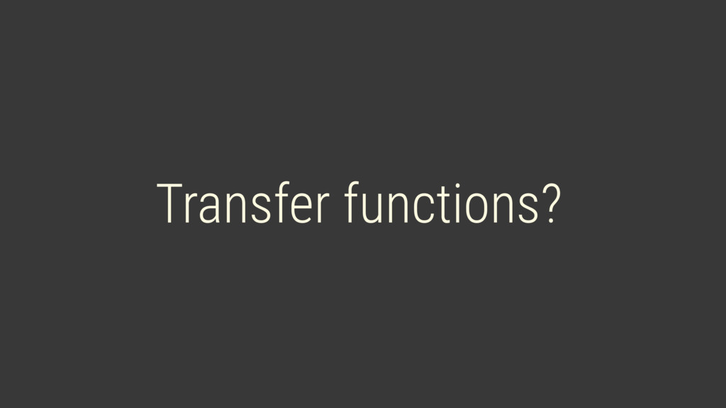 Transfer functions?