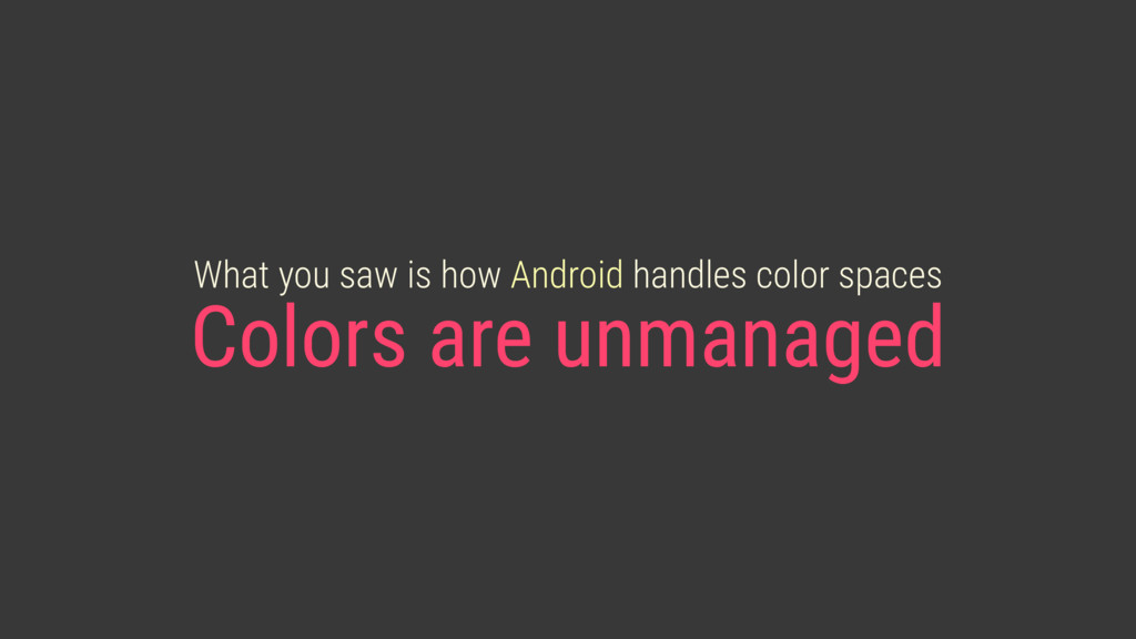 What you saw is how Android handles color space...