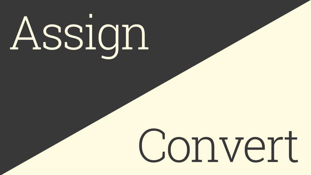 Assign Convert