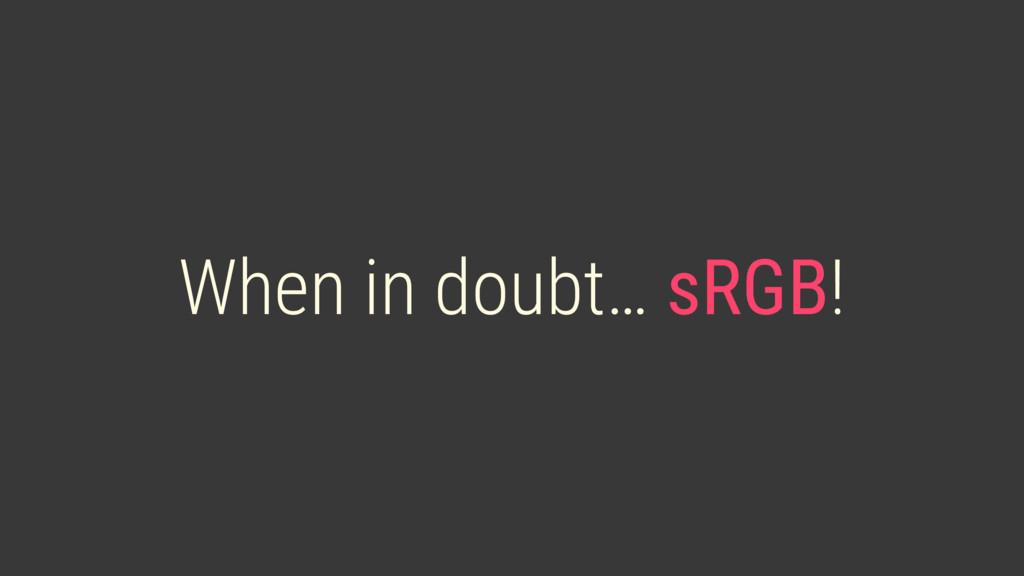 When in doubt… sRGB!