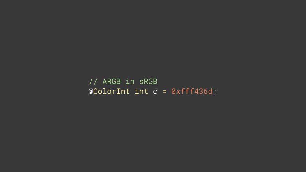 // ARGB in sRGB @ColorInt int c = 0xfff436d;