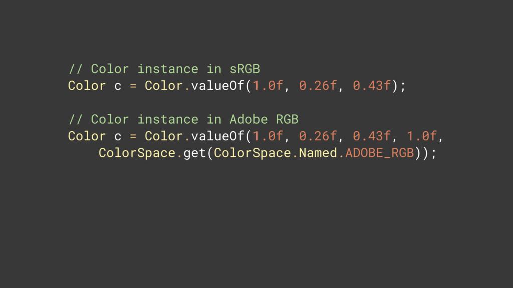 // Color instance in sRGB Color c = Color.valu...