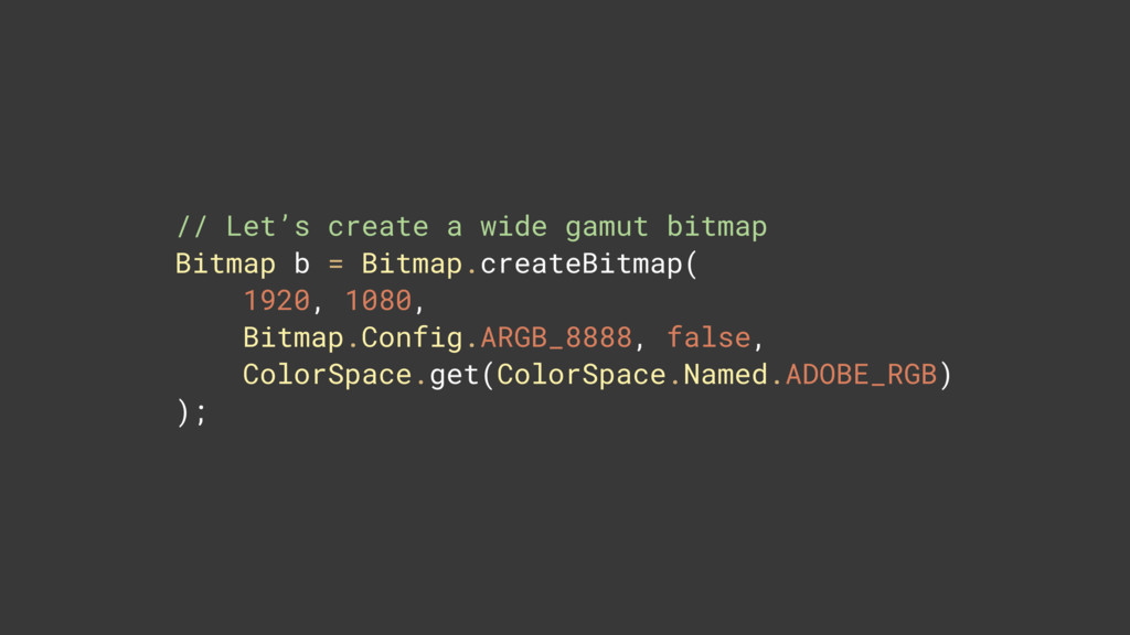 // Let's create a wide gamut bitmap Bitmap b = ...