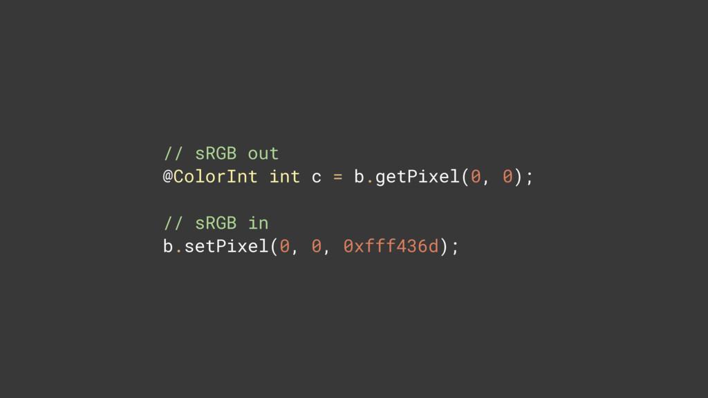 // sRGB out @ColorInt int c = b.getPixel(0, 0);...
