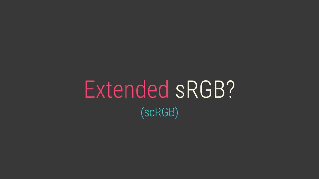 Extended sRGB? (scRGB)