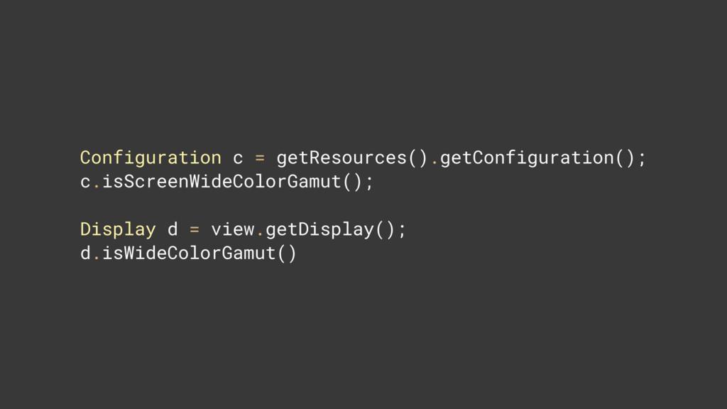 Configuration c = getResources().getConfigurati...