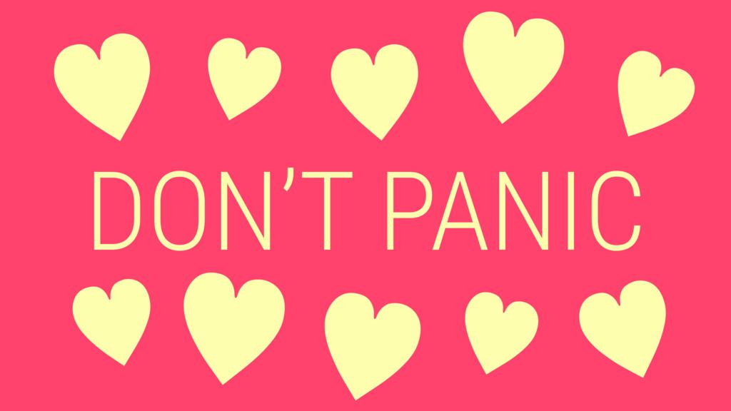 DON'T PANIC —— — — — — — —— —