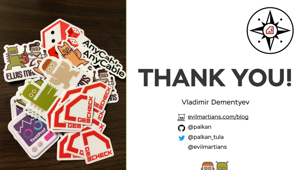 THANK YOU! Vladimir Dementyev evilmartians.com/...