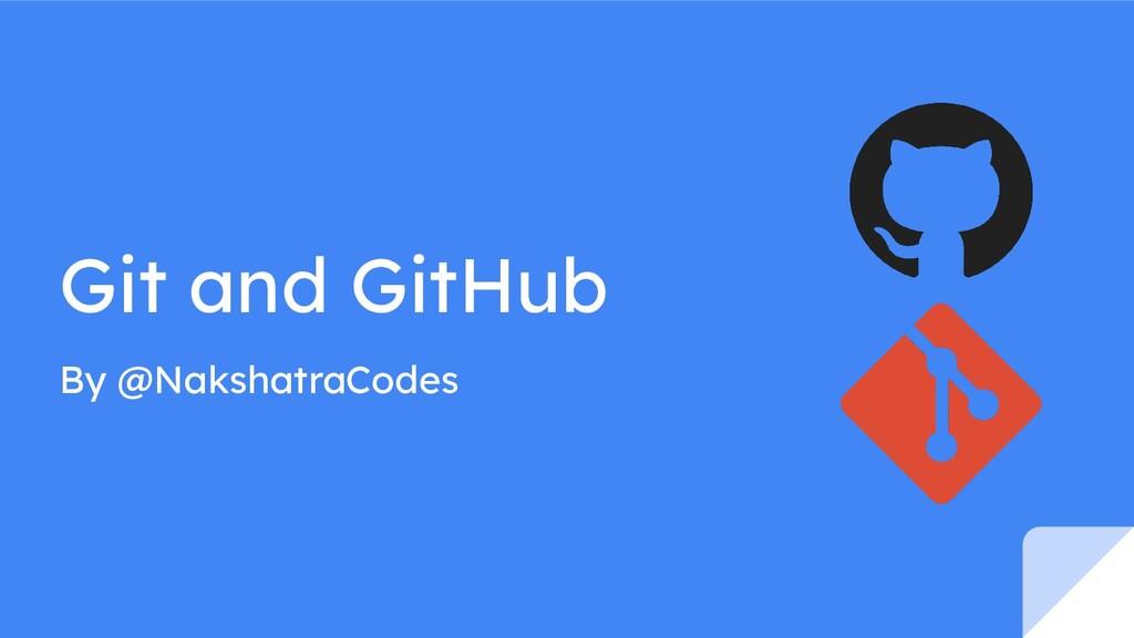 Git and GitHub By @NakshatraCodes