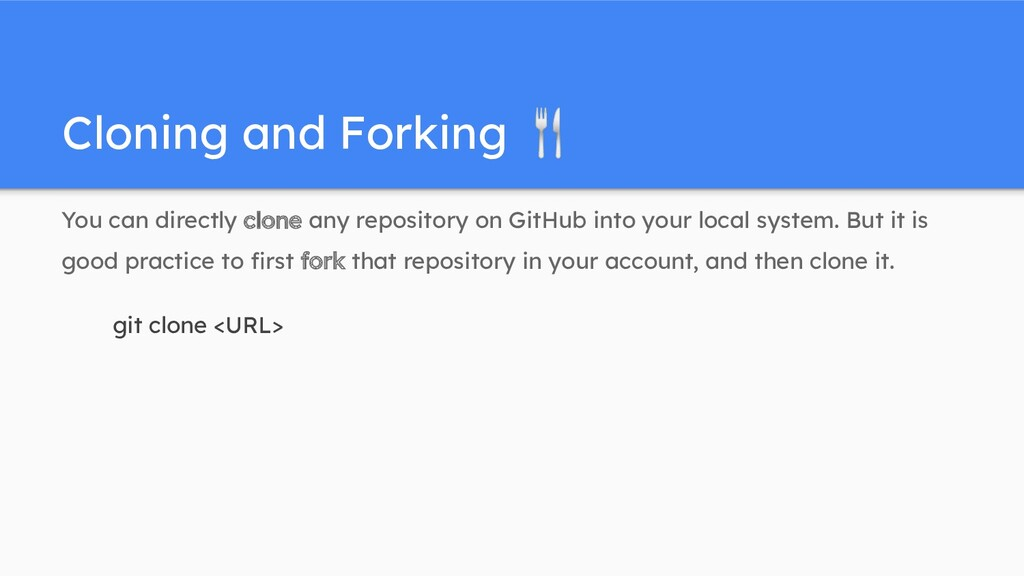 Cloning and Forking 🍴 You can directly clone an...