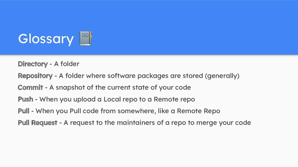 Glossary 📔 Directory - A folder Repository - A ...
