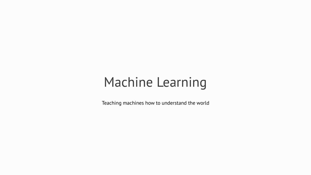 Machine Learning Teaching machines how to under...