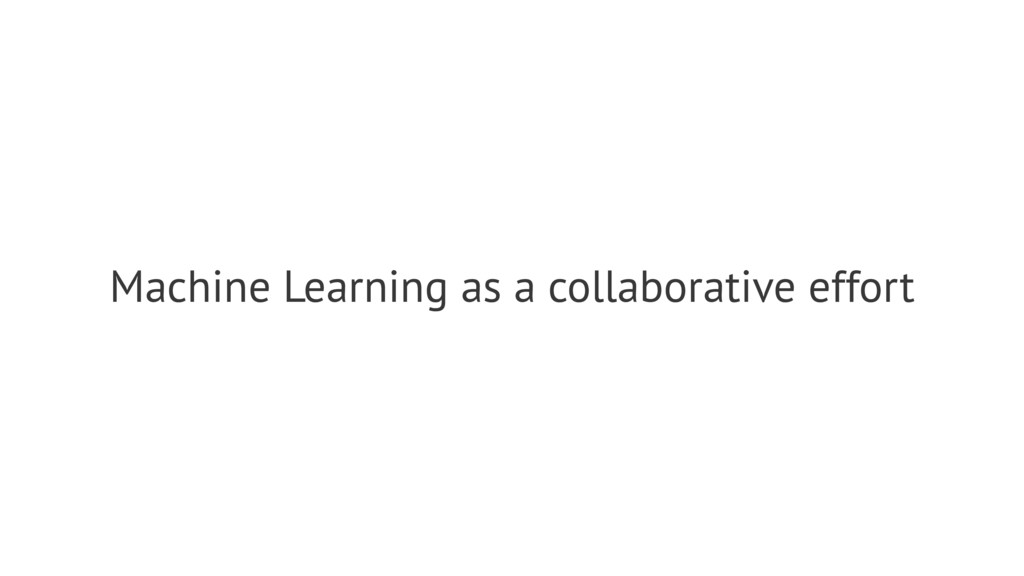 Machine Learning as a collaborative effort