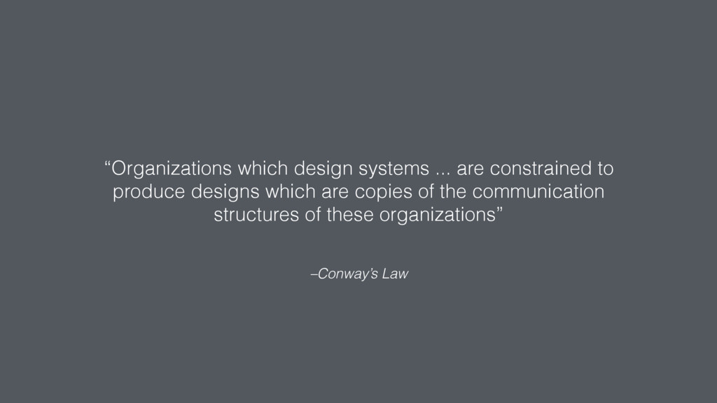 "–Conway's Law ""Organizations which design syste..."