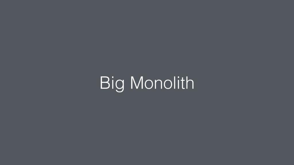 Big Monolith