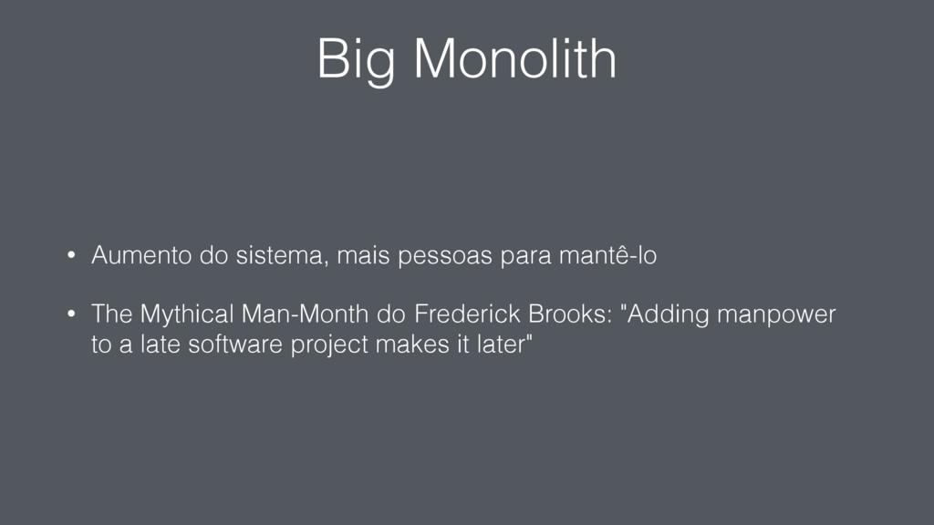 Big Monolith • Aumento do sistema, mais pessoas...