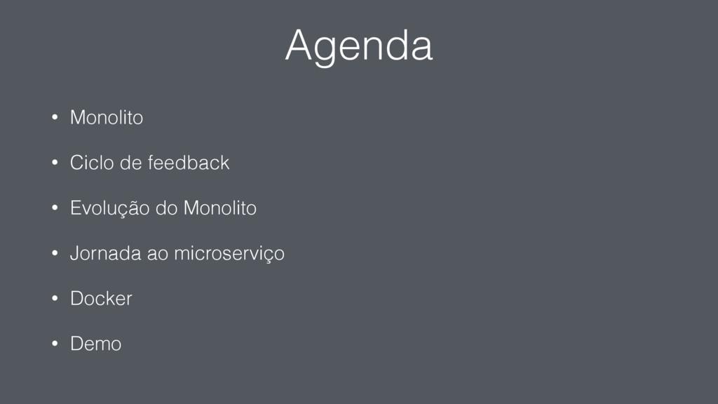 Agenda • Monolito • Ciclo de feedback • Evoluçã...