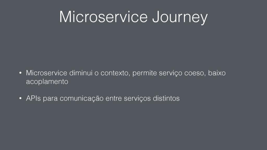Microservice Journey • Microservice diminui o c...