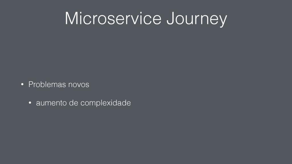 Microservice Journey • Problemas novos • aument...