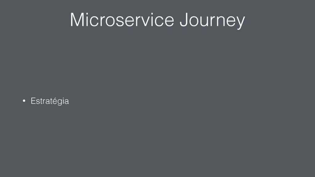 Microservice Journey • Estratégia