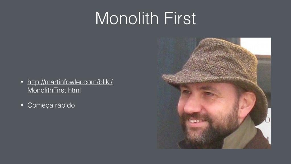 Monolith First • http://martinfowler.com/bliki/...