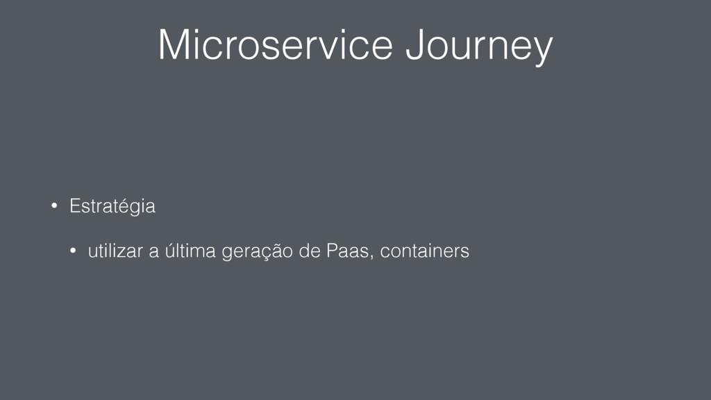Microservice Journey • Estratégia • utilizar a ...