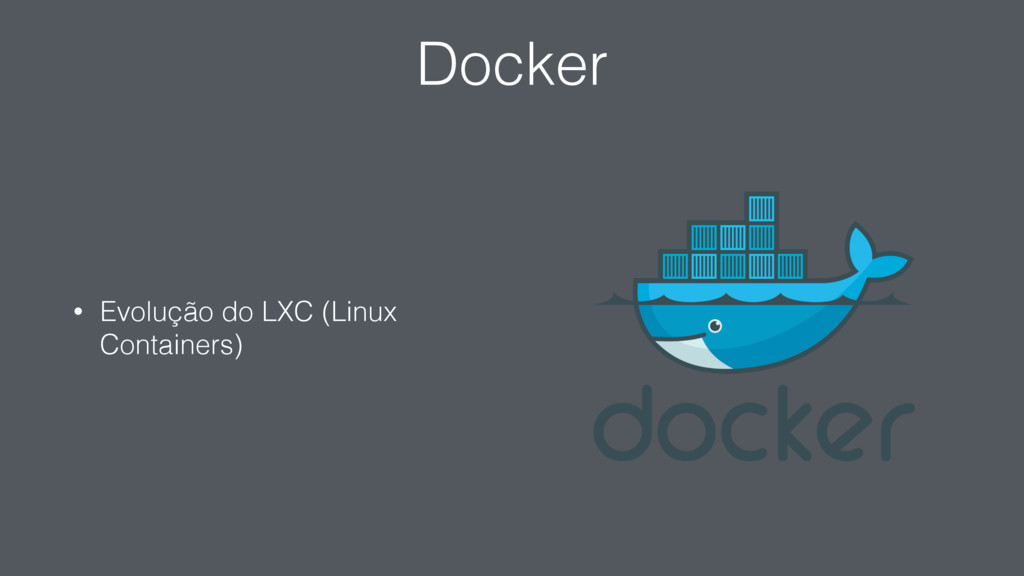 Docker • Evolução do LXC (Linux Containers)