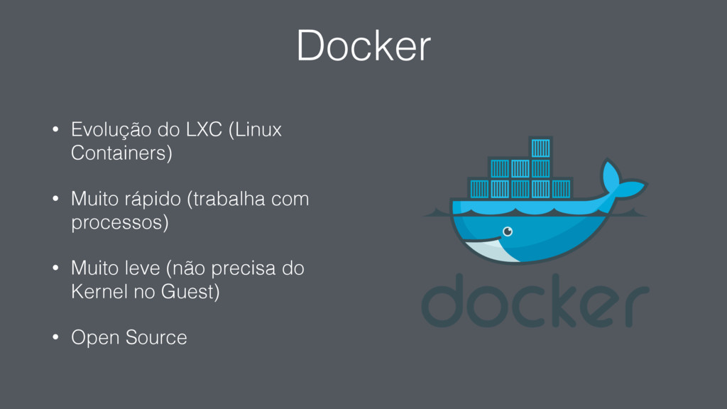 Docker • Evolução do LXC (Linux Containers) • M...