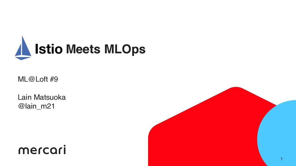 1 Meets MLOps ML@Loft #9 Lain Matsuoka @lain_m21