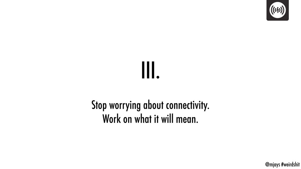 @mjays #weirdshit Stop worrying about connectiv...
