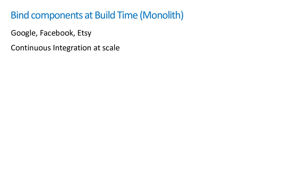 Bind components at Build Time (Monolith) Google...