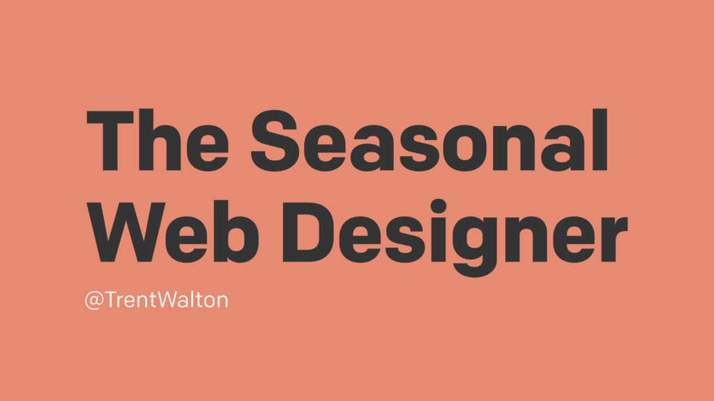 The Seasonal Web Designer @TrentWalton