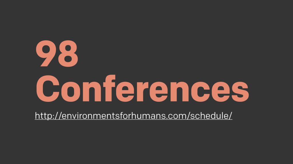98 Conferences http://environmentsforhumans.com...