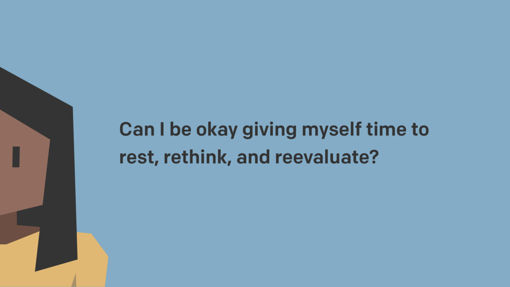 Can I be okay giving myself time to rest, rethi...