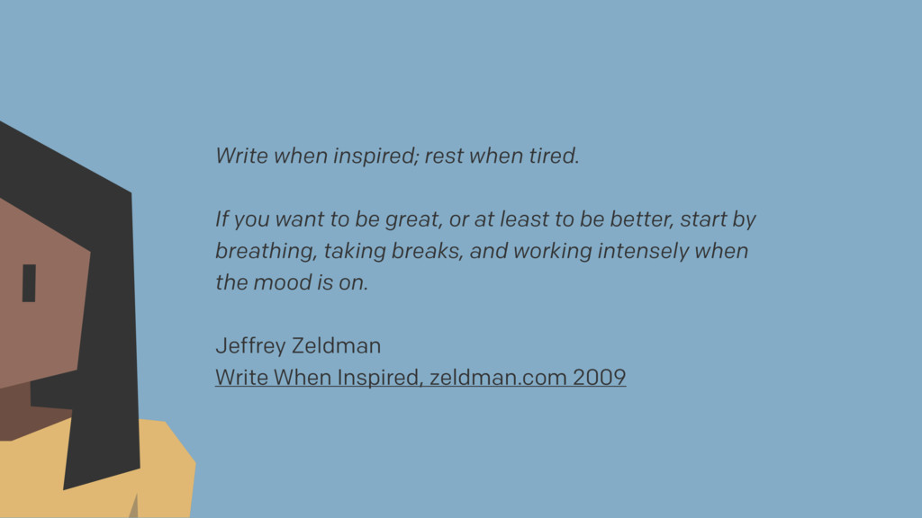 Write when inspired; rest when tired. If you wa...