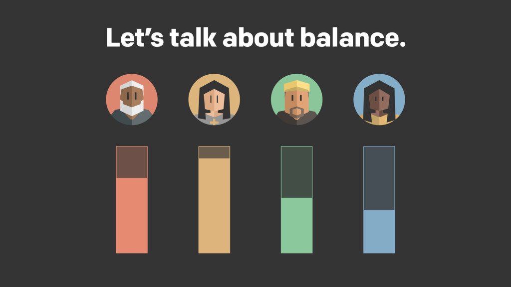 Let's talk about balance.