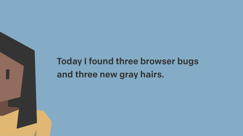 Today I found three browser bugs and three new ...