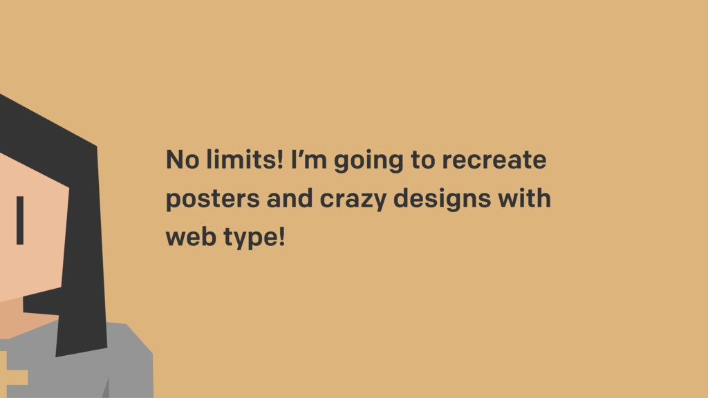 No limits! I'm going to recreate posters and cr...