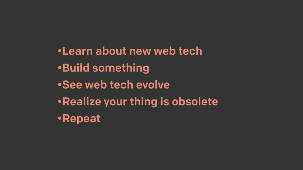•Learn about new web tech •Build something •See...