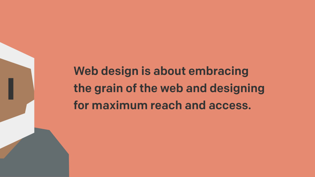 Web design is about embracing the grain of the ...