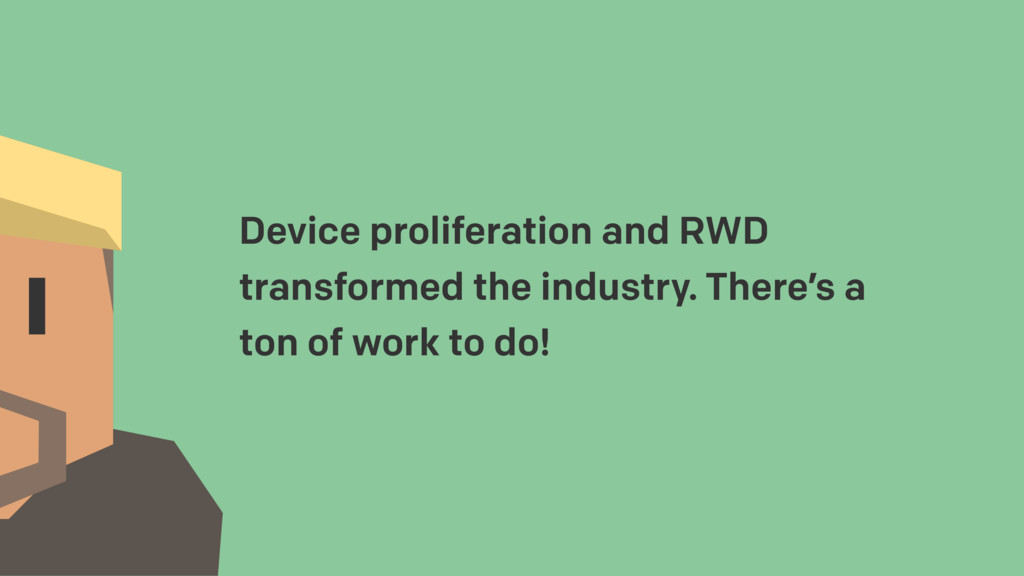 Device proliferation and RWD transformed the in...