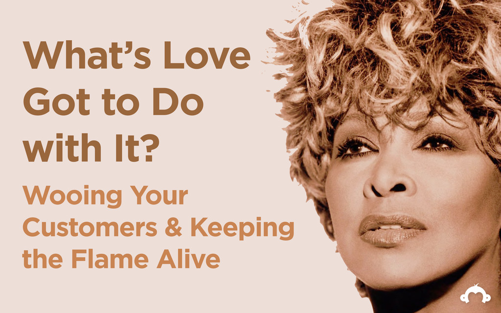 What's Love Got to Do with It? Wooing Your Cust...