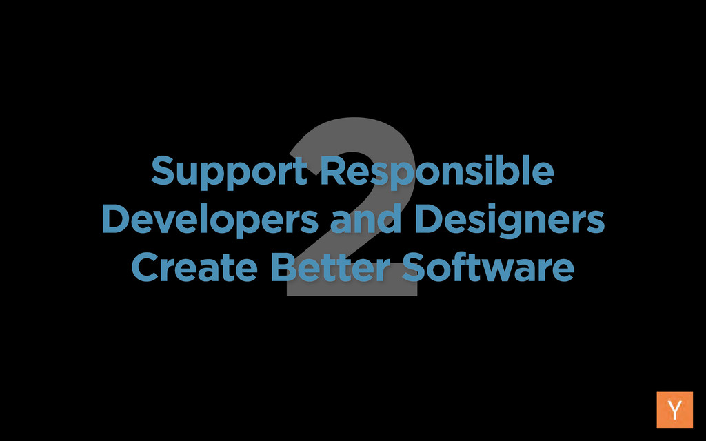 2 Support Responsible Developers and Designers ...