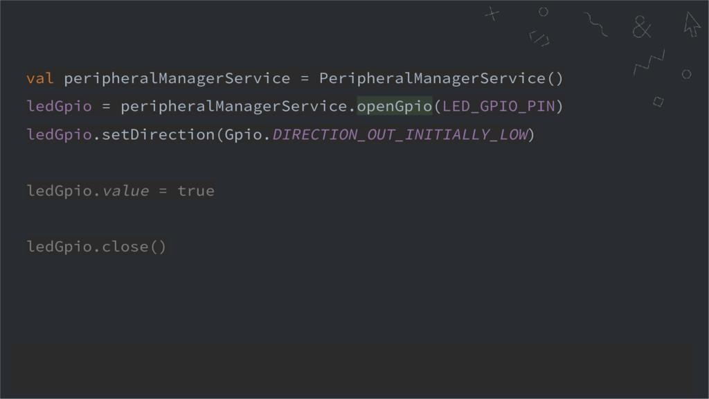 val peripheralManagerService = PeripheralManage...