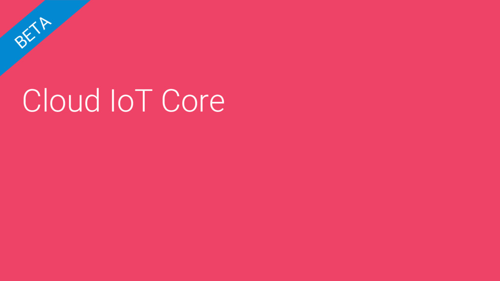 Cloud IoT Core BETA