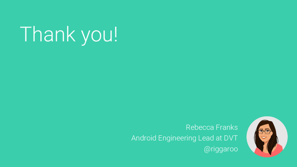 Thank you! Rebecca Franks Android Engineering L...