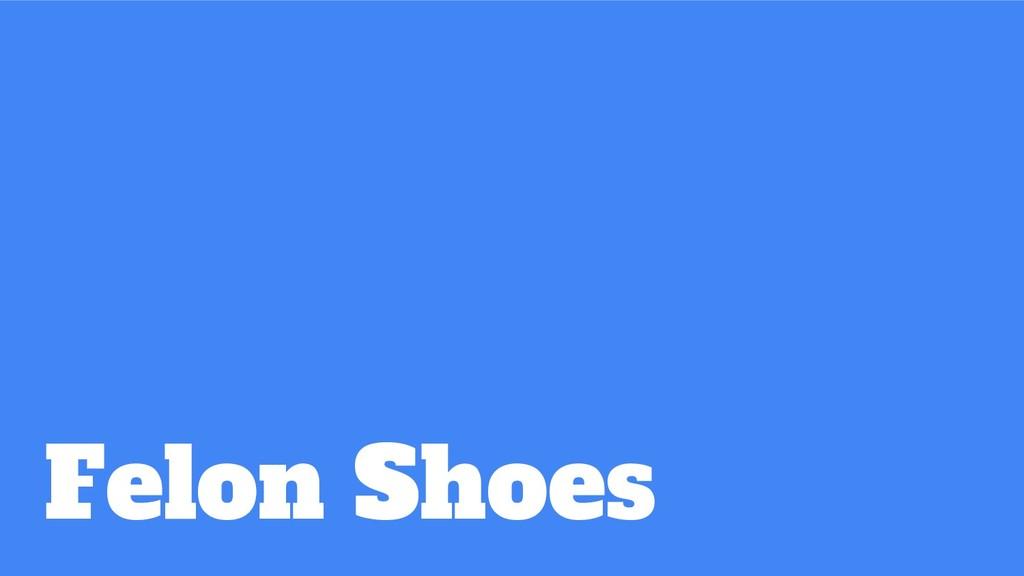 Felon Shoes