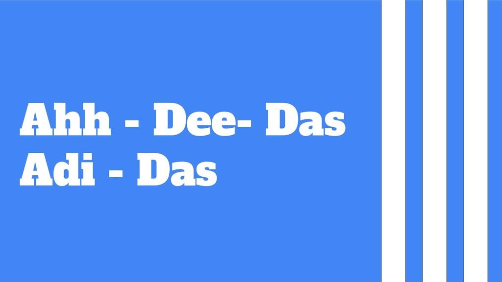Ahh - Dee- Das Adi - Das