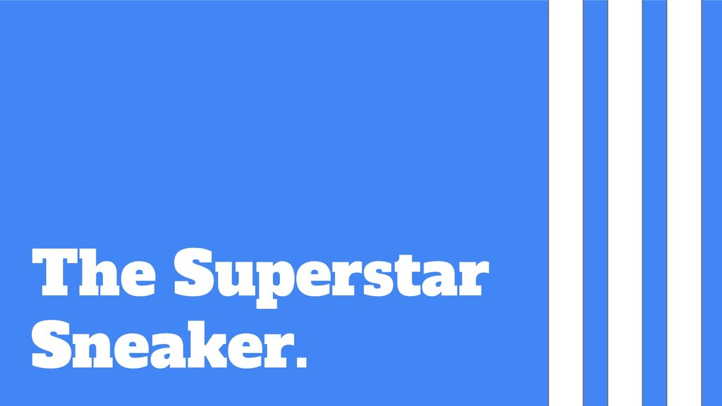 The Superstar Sneaker.